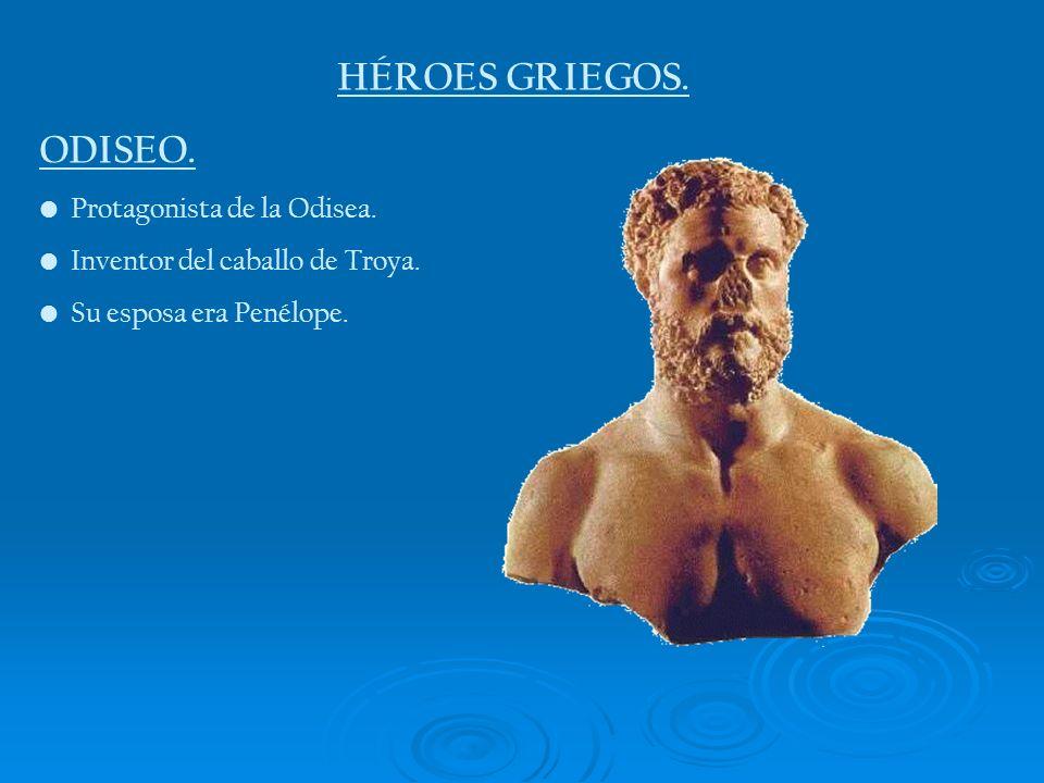HÉROES GRIEGOS. ODISEO. Protagonista de la Odisea. Inventor del caballo de Troya. Su esposa era Penélope.