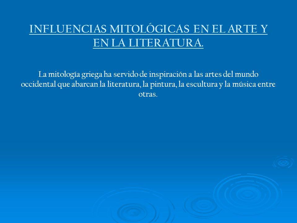 INFLUENCIAS MITOLÓGICAS EN EL ARTE Y EN LA LITERATURA. La mitología griega ha servido de inspiración a las artes del mundo occidental que abarcan la l