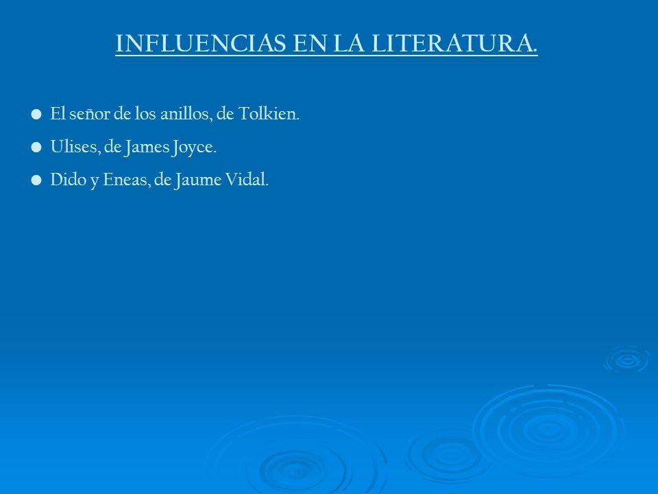 INFLUENCIAS EN LA LITERATURA. El señor de los anillos, de Tolkien. Ulises, de James Joyce. Dido y Eneas, de Jaume Vidal.