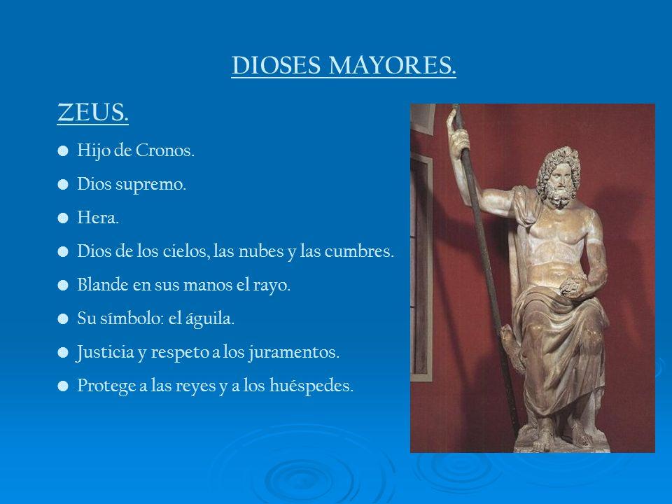 DIOSES MAYORES. ZEUS. Hijo de Cronos. Dios supremo. Hera. Dios de los cielos, las nubes y las cumbres. Blande en sus manos el rayo. Su símbolo: el águ