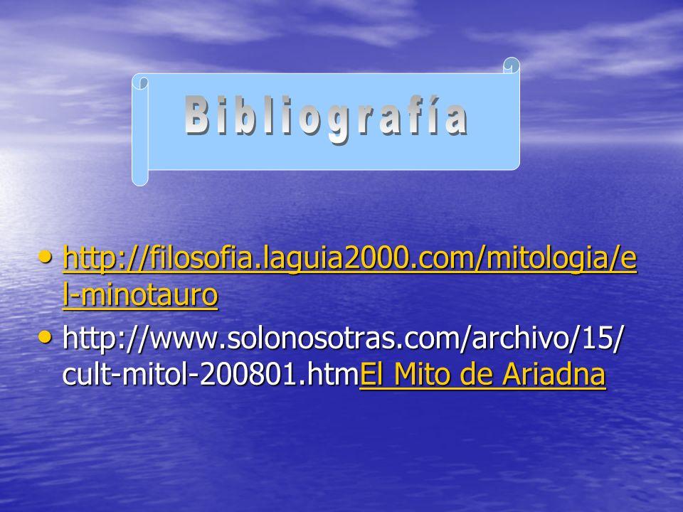 http://filosofia.laguia2000.com/mitologia/e l-minotauro http://filosofia.laguia2000.com/mitologia/e l-minotauro http://filosofia.laguia2000.com/mitologia/e l-minotauro http://filosofia.laguia2000.com/mitologia/e l-minotauro http://www.solonosotras.com/archivo/15/ cult-mitol-200801.htmEl Mito de Ariadna http://www.solonosotras.com/archivo/15/ cult-mitol-200801.htmEl Mito de AriadnaEl Mito de AriadnaEl Mito de Ariadna
