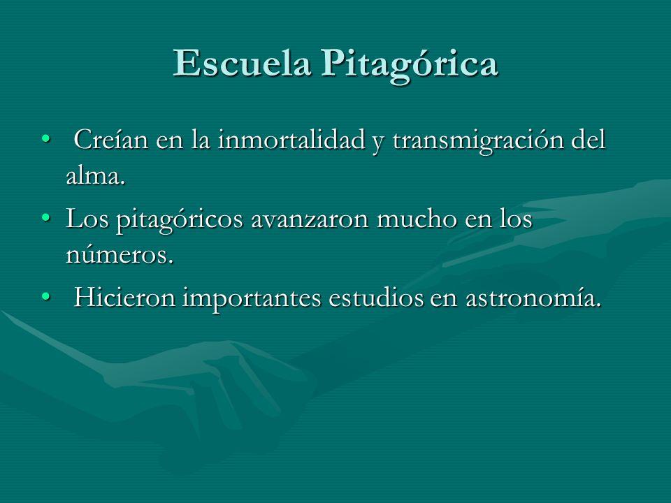 Escuela Pitagórica Creían en la inmortalidad y transmigración del alma. Creían en la inmortalidad y transmigración del alma. Los pitagóricos avanzaron