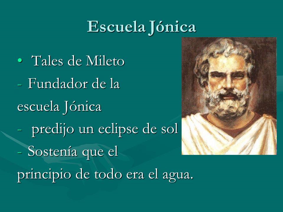 Escuela Jónica Tales de Mileto Tales de Mileto -Fundador de la escuela Jónica - predijo un eclipse de sol -Sostenía que el principio de todo era el ag