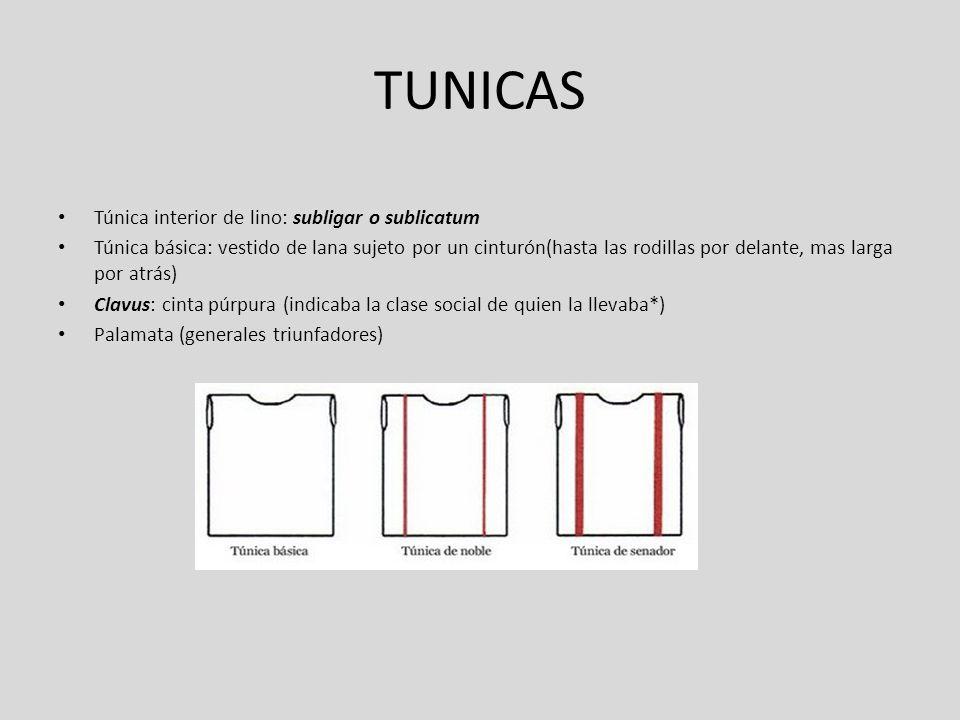 TUNICAS Túnica interior de lino: subligar o sublicatum Túnica básica: vestido de lana sujeto por un cinturón(hasta las rodillas por delante, mas larga
