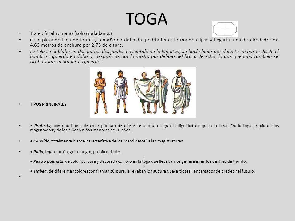 TOGA Traje oficial romano (solo ciudadanos) Gran pieza de lana de forma y tamaño no definido,podría tener forma de elipse y llegaría a medir alrededor
