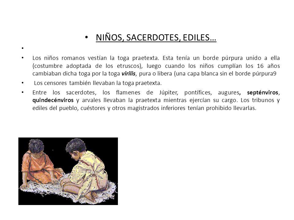 NIÑOS, SACERDOTES, EDILES… Los niños romanos vestían la toga praetexta. Esta tenía un borde púrpura unido a ella (costumbre adoptada de los etruscos),