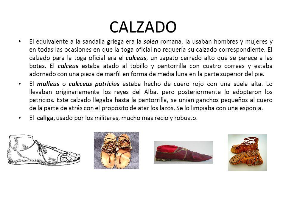 CALZADO El equivalente a la sandalia griega era la solea romana, la usaban hombres y mujeres y en todas las ocasiones en que la toga oficial no requer