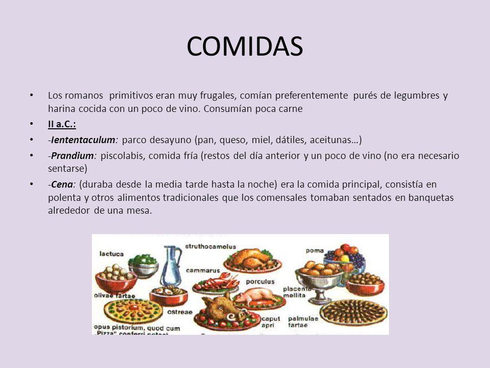 COMIDAS Los romanos primitivos eran muy frugales, comían preferentemente purés de legumbres y harina cocida con un poco de vino. Consumían poca carne