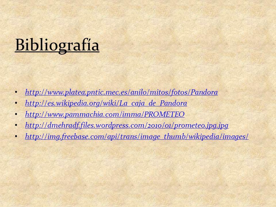 Bibliografía http://www.platea.pntic.mec.es/anilo/mitos/fotos/Pandora http://es.wikipedia.org/wiki/La_caja_de_Pandora http://www.pammachia.com/imma/PR