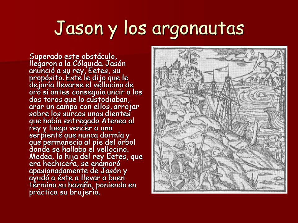 Jason y los argonautas Dio a Jasón una pócima mágica para que no le hicieran daño los toros monstruosos.