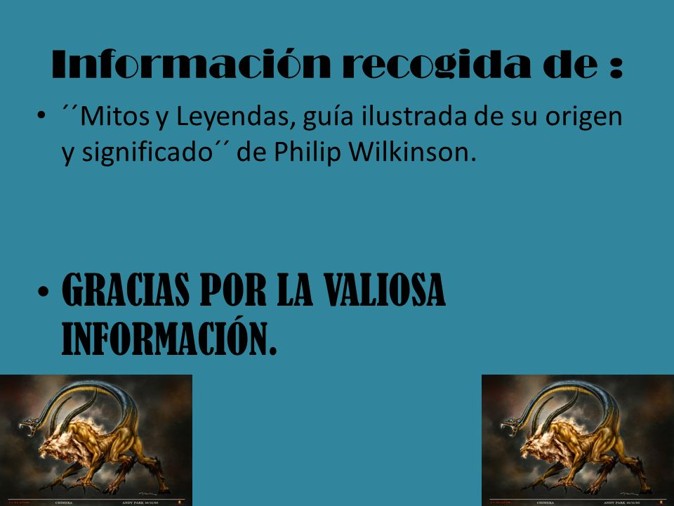 Información recogida de : ´´Mitos y Leyendas, guía ilustrada de su origen y significado´´ de Philip Wilkinson.
