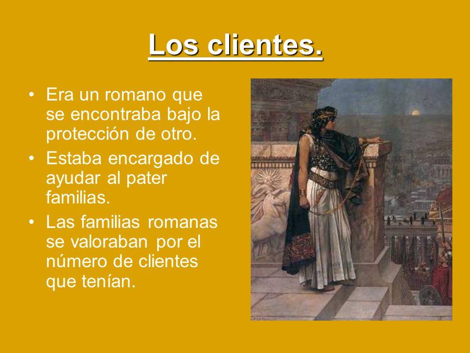 Los clientes. Era un romano que se encontraba bajo la protección de otro. Estaba encargado de ayudar al pater familias. Las familias romanas se valora
