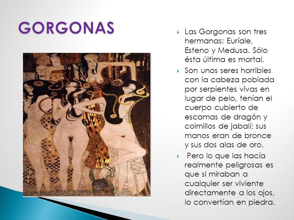 Las Gorgonas son tres hermanas: Euríale, Esteno y Medusa.