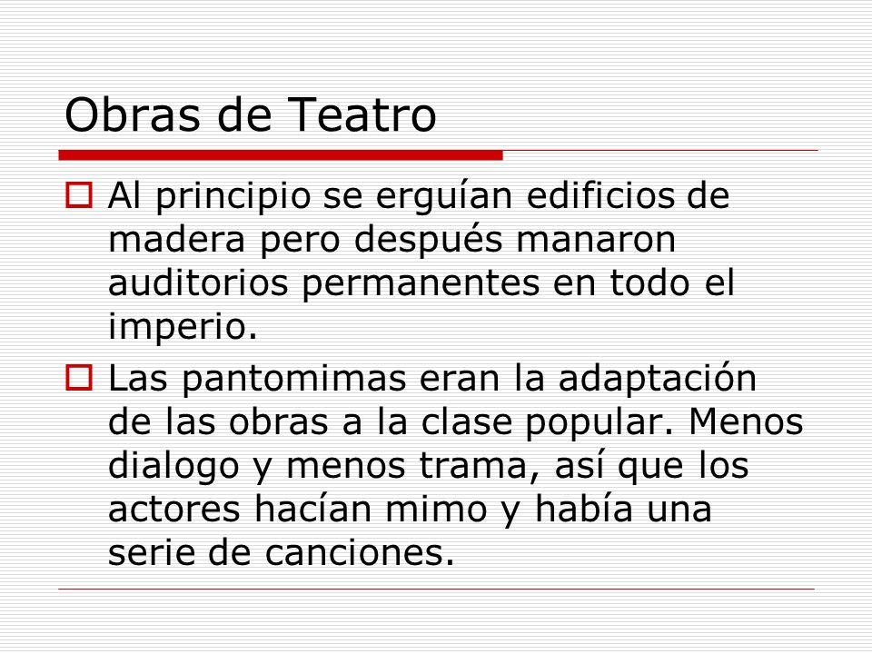 Obras de Teatro Al principio se erguían edificios de madera pero después manaron auditorios permanentes en todo el imperio. Las pantomimas eran la ada
