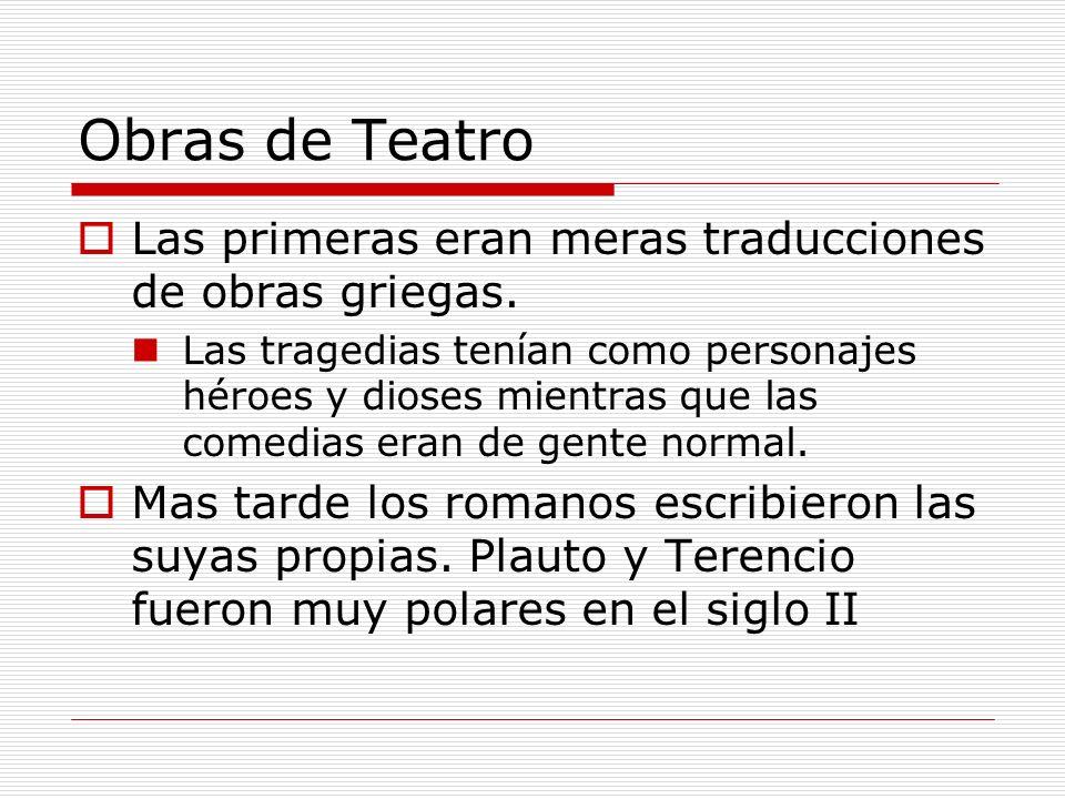Obras de Teatro Las primeras eran meras traducciones de obras griegas. Las tragedias tenían como personajes héroes y dioses mientras que las comedias