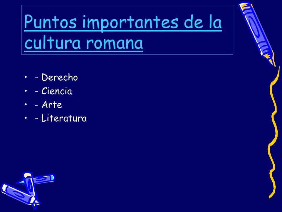 Puntos importantes de la cultura romana - Derecho - Ciencia - Arte - Literatura