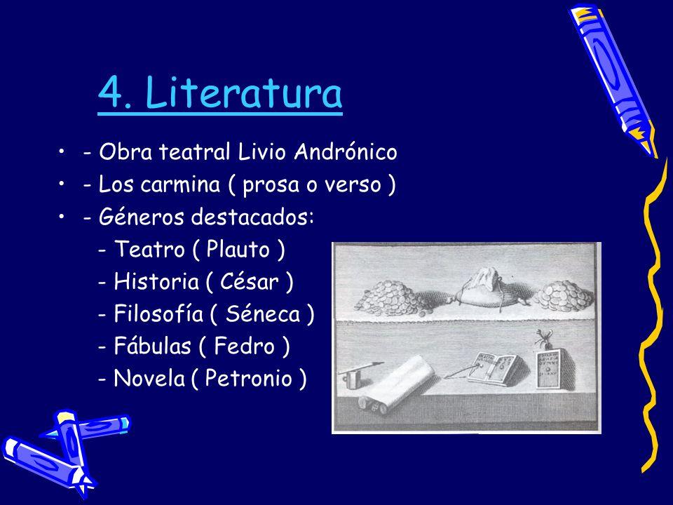 4. Literatura - Obra teatral Livio Andrónico - Los carmina ( prosa o verso ) - Géneros destacados: - Teatro ( Plauto ) - Historia ( César ) - Filosofí