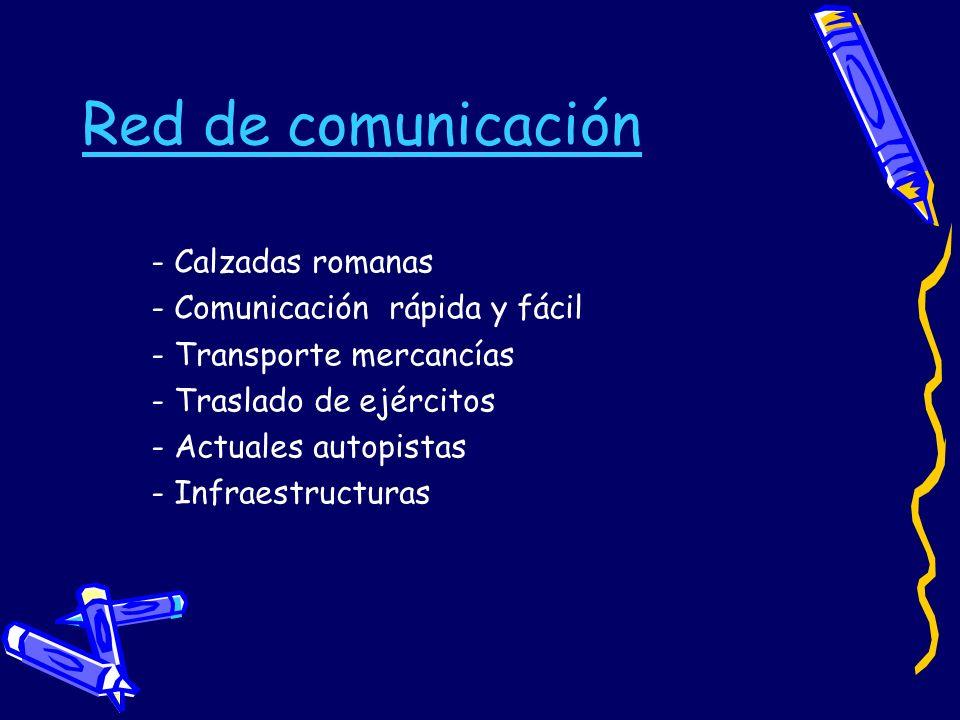 Red de comunicación - Calzadas romanas - Comunicación rápida y fácil - Transporte mercancías - Traslado de ejércitos - Actuales autopistas - Infraestr