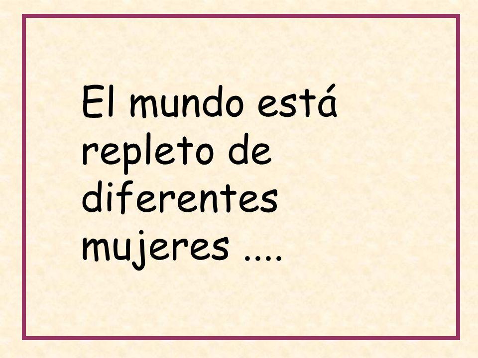 El mundo está repleto de diferentes mujeres....