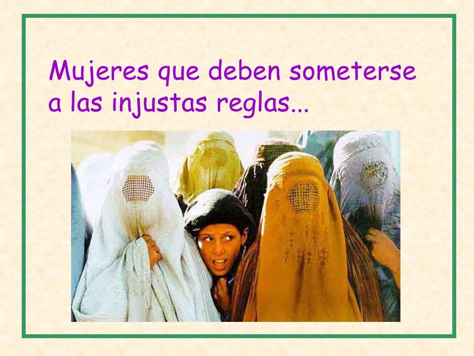 Mujeres que deben someterse a las injustas reglas...