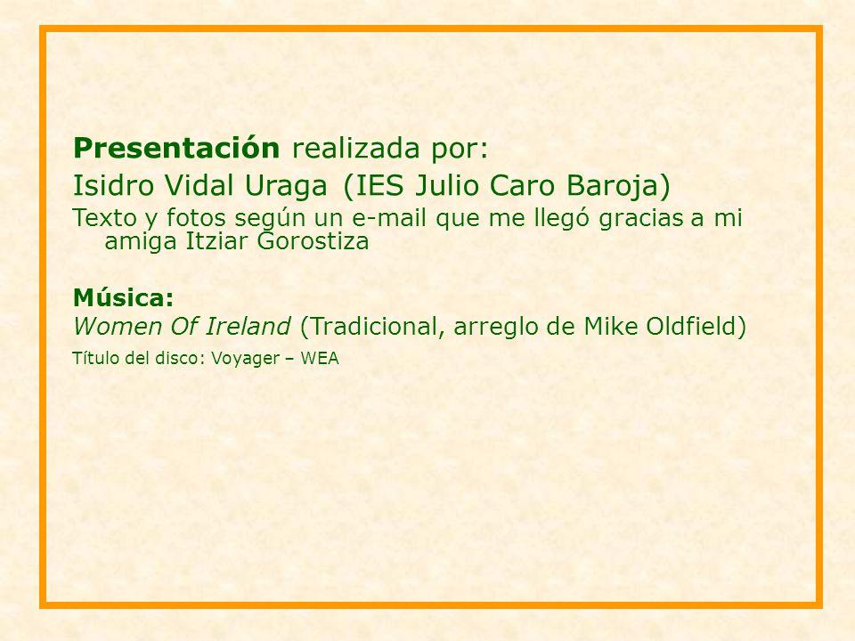 Presentación realizada por: Isidro Vidal Uraga (IES Julio Caro Baroja) Texto y fotos según un e-mail que me llegó gracias a mi amiga Itziar Gorostiza