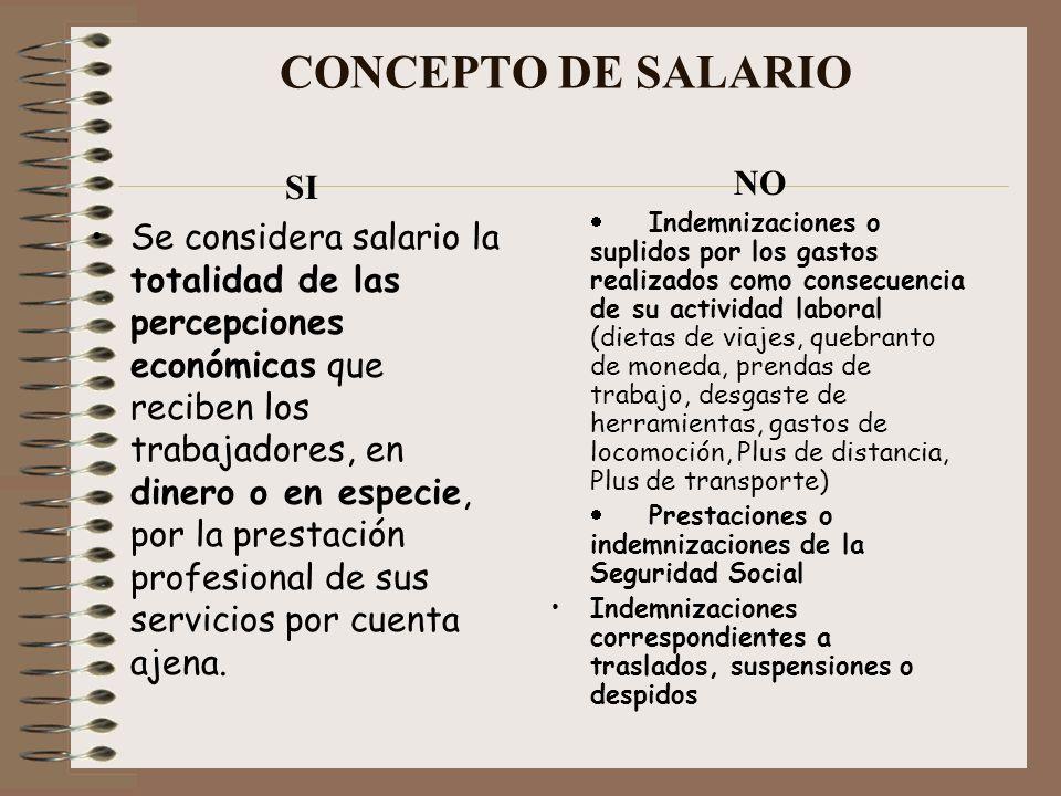 CONCEPTO DE SALARIO SI Se considera salario la totalidad de las percepciones económicas que reciben los trabajadores, en dinero o en especie, por la p