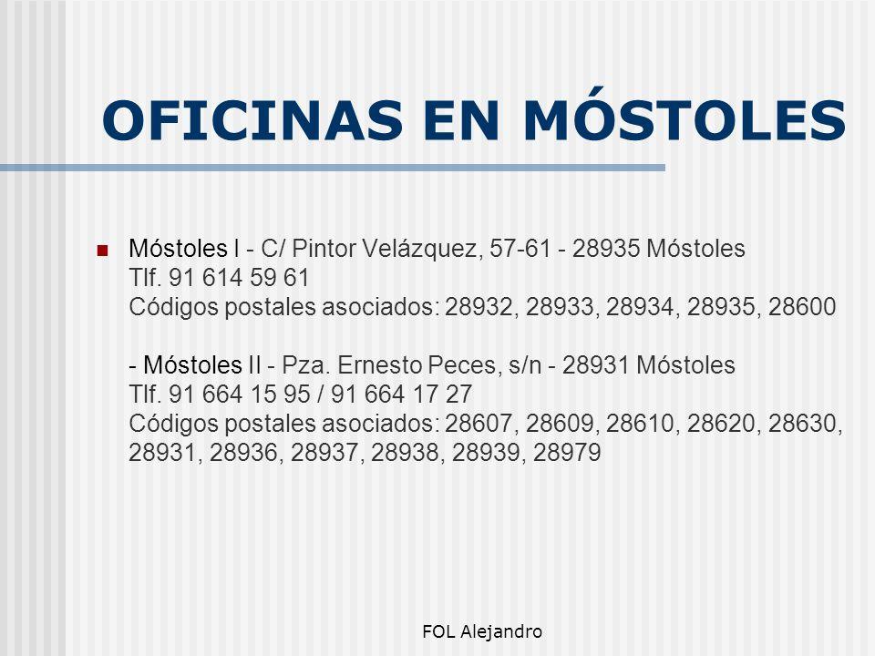 FOL Alejandro OFICINAS EN MÓSTOLES Móstoles I - C/ Pintor Velázquez, 57-61 - 28935 Móstoles Tlf. 91 614 59 61 Códigos postales asociados: 28932, 28933