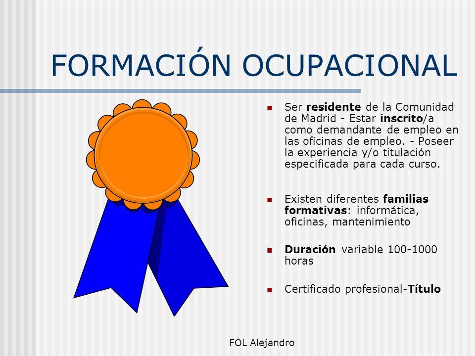 FOL Alejandro FORMACIÓN OCUPACIONAL Ser residente de la Comunidad de Madrid - Estar inscrito/a como demandante de empleo en las oficinas de empleo. -