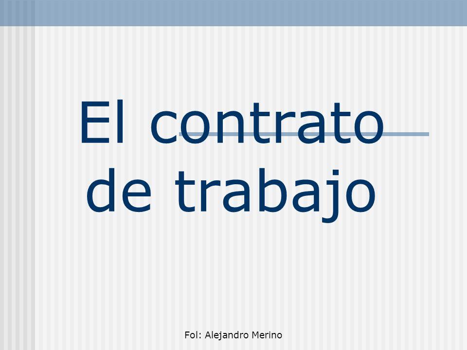 Fol: Alejandro Merino ÍNDICE Concepto de Contrato Características del contrato Contenidos Esenciales del contrato Período de Prueba Modalidades de Contratación