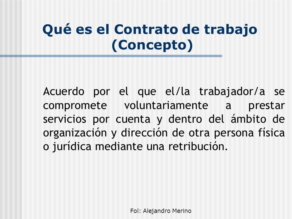 Fol: Alejandro Merino Características del Contrato de trabajo AJENIDAD RETRIBUCIÓN DEPENDENCIA CARÁCTER PERSONAL VOLUNTARIEDAD