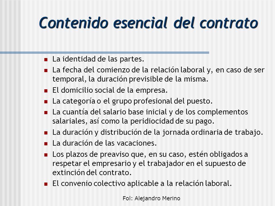 Fol: Alejandro Merino Contenido esencial del contrato La identidad de las partes. La fecha del comienzo de la relación laboral y, en caso de ser tempo