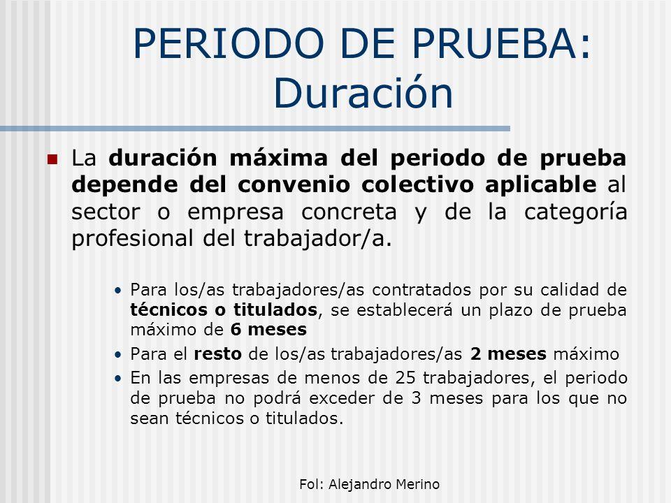 Fol: Alejandro Merino PERIODO DE PRUEBA: Duración La duración máxima del periodo de prueba depende del convenio colectivo aplicable al sector o empres