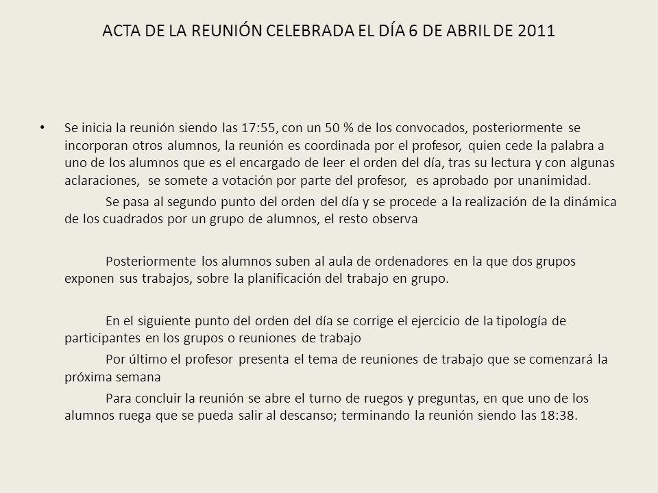 ACTA DE LA REUNIÓN CELEBRADA EL DÍA 6 DE ABRIL DE 2011 Se inicia la reunión siendo las 17:55, con un 50 % de los convocados, posteriormente se incorpo