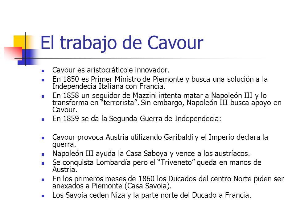 El trabajo de Cavour Cavour es aristocrático e innovador. En 1850 es Primer Ministro de Piemonte y busca una solución a la Independecia Italiana con F
