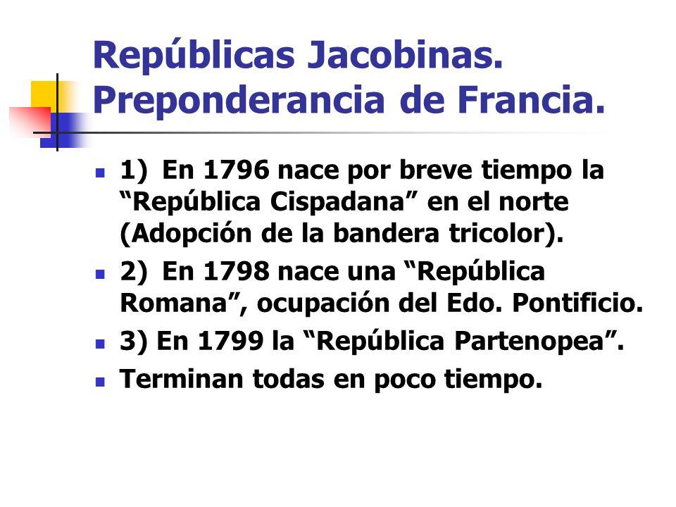Repúblicas Jacobinas. Preponderancia de Francia. 1)En 1796 nace por breve tiempo la República Cispadana en el norte (Adopción de la bandera tricolor).