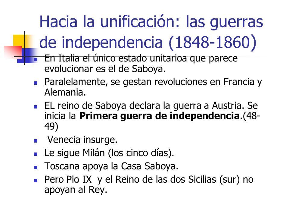Hacia la unificación: las guerras de independencia (1848-1860 ) En Italia el único estado unitarioa que parece evolucionar es el de Saboya. Paralelame