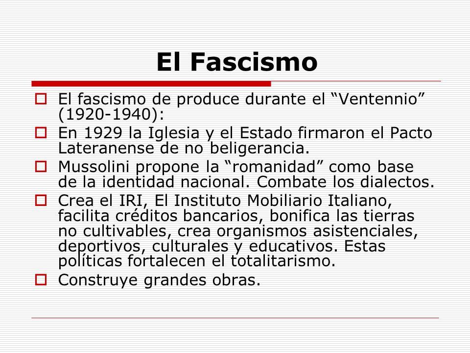 El Fascismo El fascismo de produce durante el Ventennio (1920-1940): En 1929 la Iglesia y el Estado firmaron el Pacto Lateranense de no beligerancia.