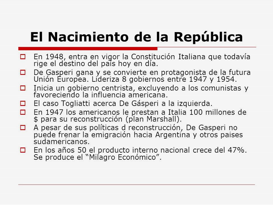 El Nacimiento de la República En 1948, entra en vigor la Constitución Italiana que todavía rige el destino del país hoy en día. De Gasperi gana y se c