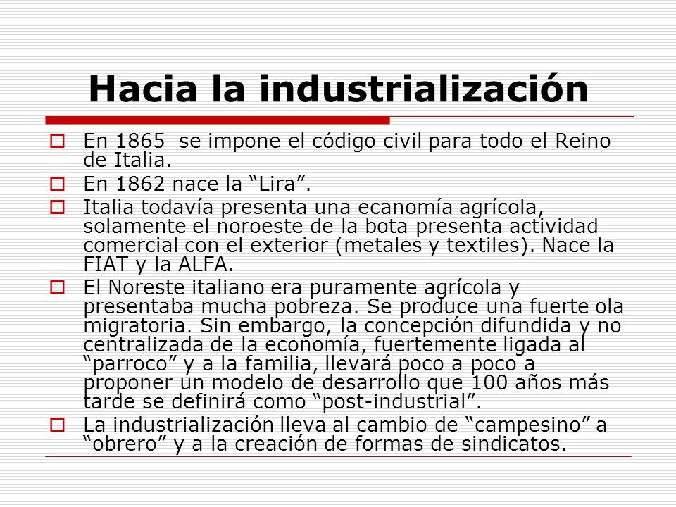 Hacia la industrialización En 1865 se impone el código civil para todo el Reino de Italia. En 1862 nace la Lira. Italia todavía presenta una ecanomía