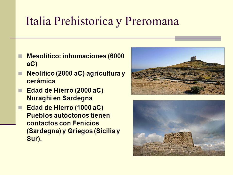 Italia Prehistorica y Preromana Mesolítico: inhumaciones (6000 aC) Neolítico (2800 aC) agricultura y cerámica Edad de Hierro (2000 aC) Nuraghi en Sard