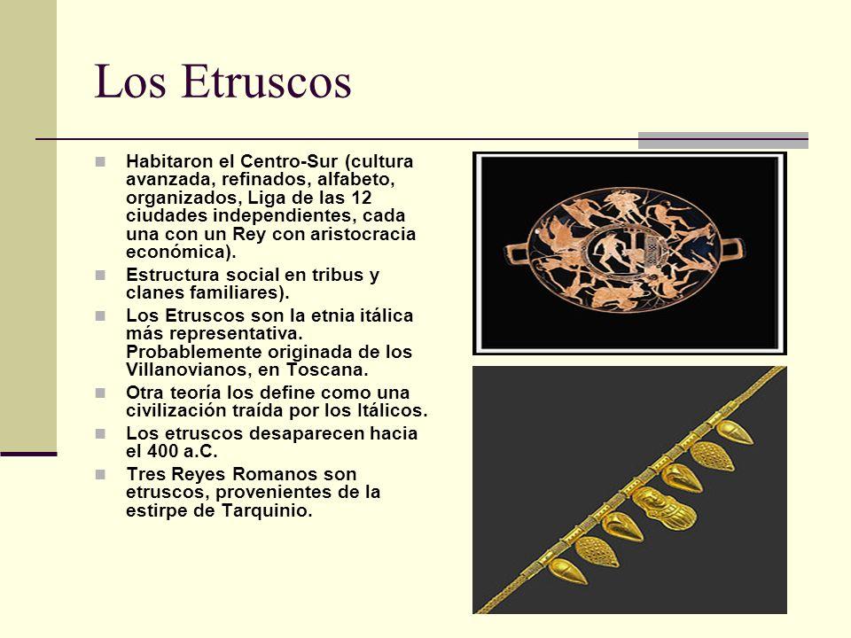 Los Etruscos Habitaron el Centro-Sur (cultura avanzada, refinados, alfabeto, organizados, Liga de las 12 ciudades independientes, cada una con un Rey