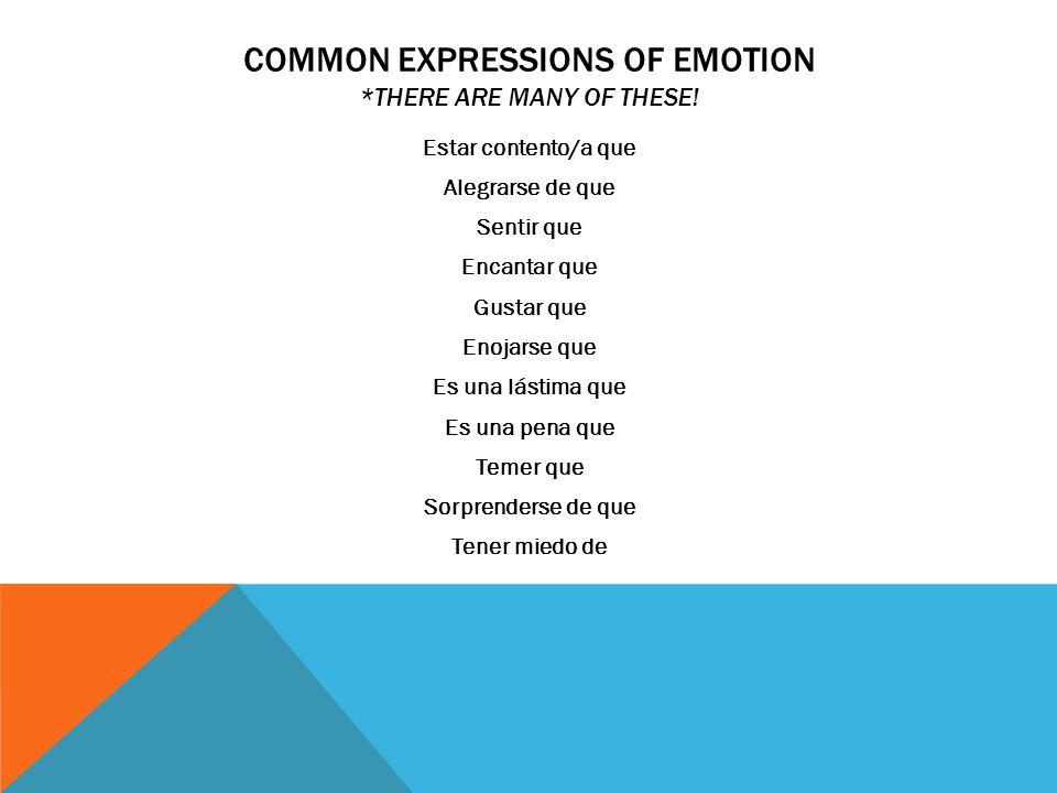 COMMON EXPRESSIONS OF EMOTION *THERE ARE MANY OF THESE! Estar contento/a que Alegrarse de que Sentir que Encantar que Gustar que Enojarse que Es una l