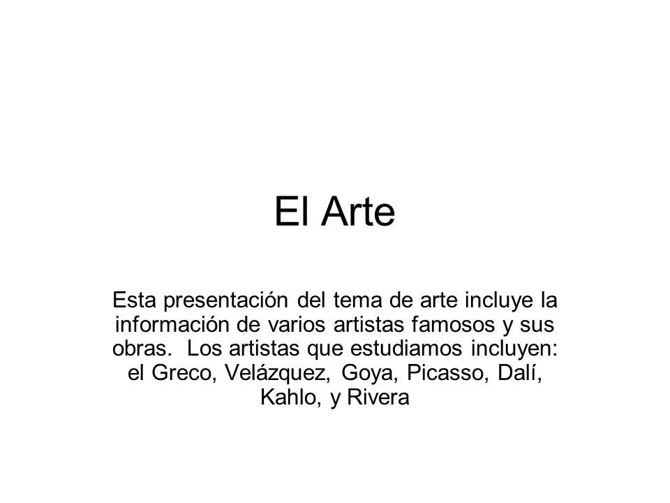 El Arte Esta presentación del tema de arte incluye la información de varios artistas famosos y sus obras. Los artistas que estudiamos incluyen: el Gre