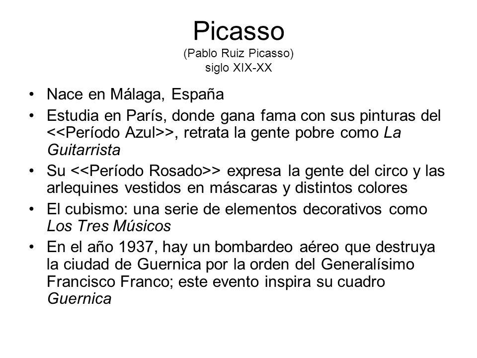 Picasso (Pablo Ruiz Picasso) siglo XIX-XX Nace en Málaga, España Estudia en París, donde gana fama con sus pinturas del >, retrata la gente pobre como
