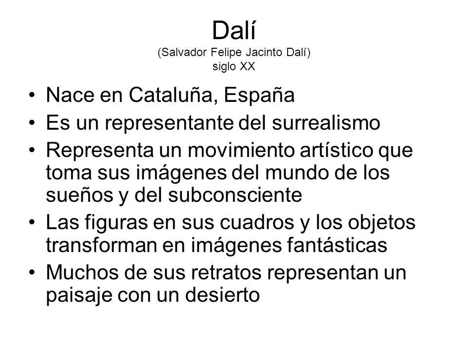 Dalí (Salvador Felipe Jacinto Dalí) siglo XX Nace en Cataluña, España Es un representante del surrealismo Representa un movimiento artístico que toma