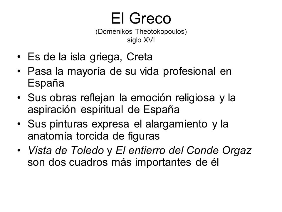 El Greco (Domenikos Theotokopoulos) siglo XVI Es de la isla griega, Creta Pasa la mayoría de su vida profesional en España Sus obras reflejan la emoci