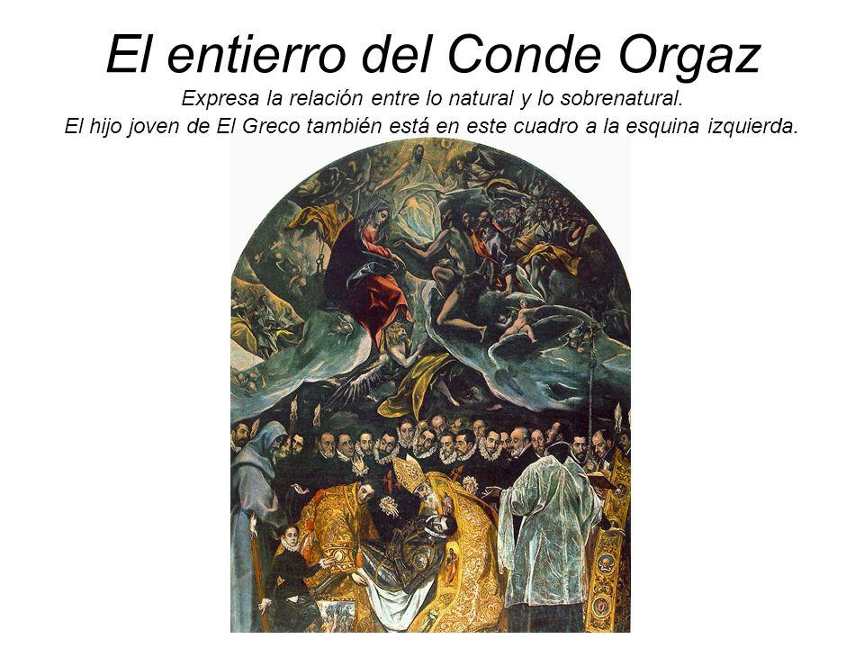 El entierro del Conde Orgaz Expresa la relación entre lo natural y lo sobrenatural. El hijo joven de El Greco también está en este cuadro a la esquina