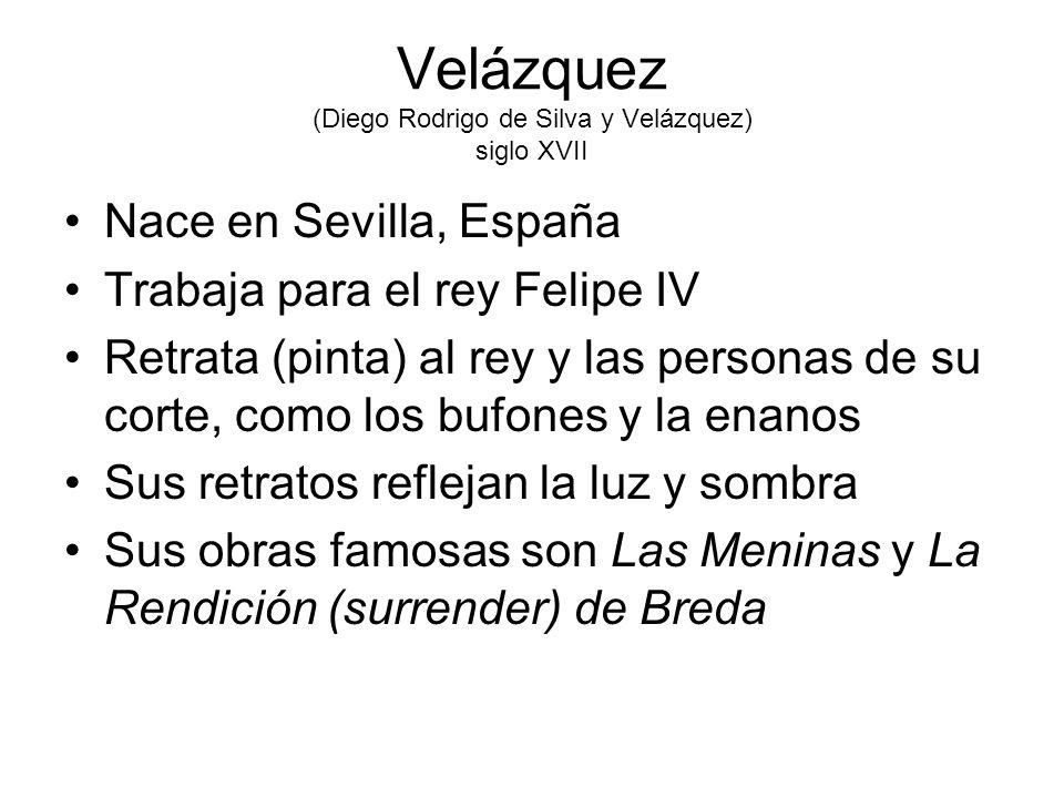 Velázquez (Diego Rodrigo de Silva y Velázquez) siglo XVII Nace en Sevilla, España Trabaja para el rey Felipe IV Retrata (pinta) al rey y las personas