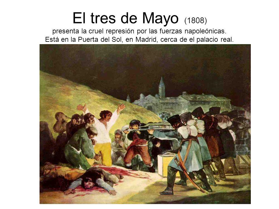 El tres de Mayo (1808) presenta la cruel represión por las fuerzas napoleónicas. Está en la Puerta del Sol, en Madrid, cerca de el palacio real.