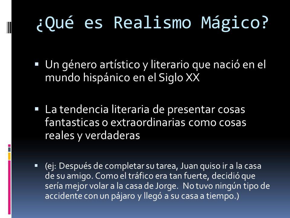 ¿Qué es Realismo Mágico? Un género artístico y literario que nació en el mundo hispánico en el Siglo XX La tendencia literaria de presentar cosas fant